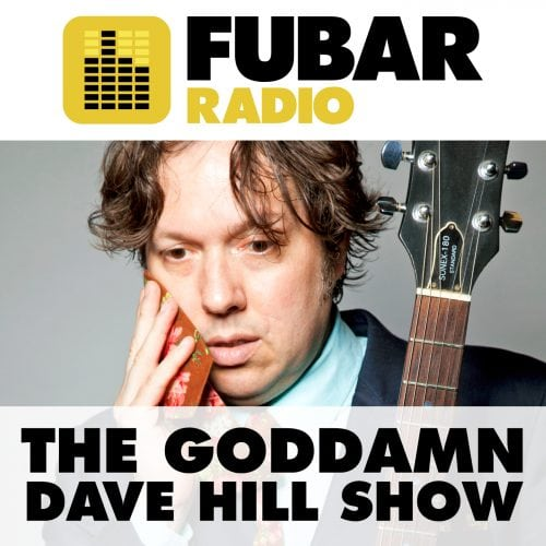 The Goddamn Dave Hill Show - Episode 19
