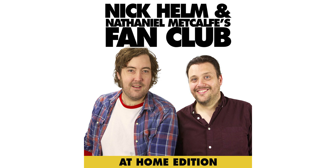 Nick Helm and Nathaniel Metcalfe s Fan Club